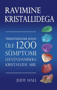 Tähestikuline juhis üle 1200 sümptomi leevendamiseks kristallide abil