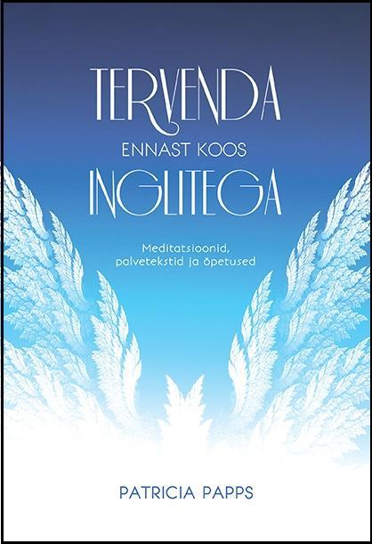 """RAAMAT INGLITEST! Raamat """"Tervenda ennast koos inglitega"""" aitab leida hingerahu"""
