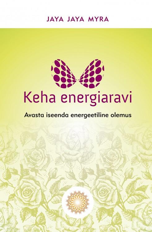 KEHA ENERGIARAVI! Avasta iseenda energeetiline olemus